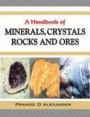 A Handbook of Minerals, Crystals, Rocks and Ores
