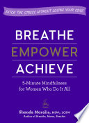 link to Breathe, empower, achieve : 5-minute mindfulness for women who do it all in the TCC library catalog