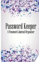 Password Keeper a Password Journal Organizer  : Internet Address Logbook / Password Logs