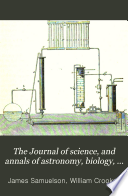 The Journal of Science  and Annals of Astronomy  Biology  Geology  Industrial Arts  Manufactures  and Technology