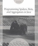 Programming Spiders  Bots  and Aggregators in Java