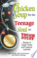 """Chicken Soup for the Teenage Soul on Tough Stuff: Stories of Tough Times and Lessons Learned"" by Jack Canfield, Mark Victor Hansen"