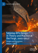 Tabletop RPG Design in Theory and Practice at the Forge  2001   2012