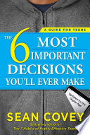 """The 6 Most Important Decisions You'll Ever Make: A Guide for Teens"" by Sean Covey"