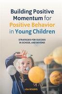 Building Positive Momentum for Positive Behavior in Young Children