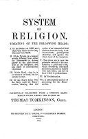 A System of Religion  Treating of the Following Heads  I  Of the Nature of God  and that Jesus Christ is the Only One and True God  II  Of the Trinity     III  Of the Devil     Faithfully Collected from a Curious Manuscript Found Among the Papers of Thomas Tomkinson  Repr