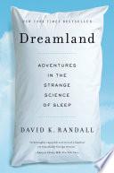 """Dreamland: Adventures in the Strange Science of Sleep"" by David K. Randall"