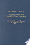 Making Space  : Merging Theory and Practice in Adult Education