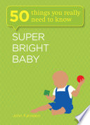 Super Bright Baby  50 Things You Really Need to Know