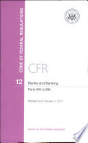 Code Of Federal Regulations Title 12 Banks And Banking Pt 600 899 Revised As Of January 1 2011