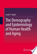 """The Demography and Epidemiology of Human Health and Aging"" by Jacob S. Siegel, S. Jay Olshansky"