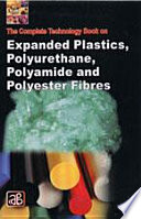 The Complete Technology Book on Expanded Plastics  Polyurethane  Polyamide and Polyester Fibres Book