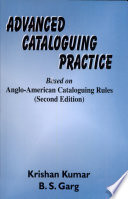 Advanced Cataloguing Practice: Based On Anglo-American Cataloguing Rules 2Nd Ed.