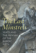The last minstrels : Yeats and the revival of the bardic arts / Ronald Schuchard