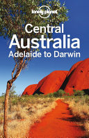 Lonely Planet Central Australia   Adelaide to Darwin