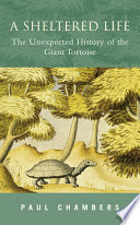 A Sheltered Life  : The Unexpected History of the Giant Tortoise