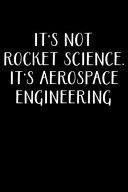 It S Not Rocket Science It S Aerospace Engineering