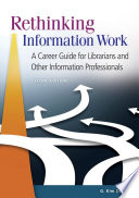 Rethinking Information Work A Career Guide For Librarians And Other Information Professionals 2nd Edition