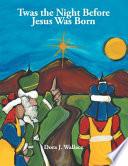 Twas the Night Before Jesus Was Born