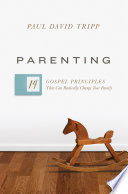 """Parenting: 14 Gospel Principles That Can Radically Change Your Family"" by Paul David Tripp"