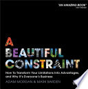 """A Beautiful Constraint: How To Transform Your Limitations Into Advantages, and Why It's Everyone's Business"" by Adam Morgan, Mark Barden"