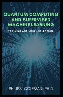 Quantum Computing and Supervised Machine Learning