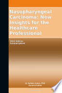 Nasopharyngeal Carcinoma  New Insights for the Healthcare Professional  2012 Edition
