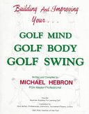 Building and Improving Your Golf Mind  Golf Body  Golf Swing