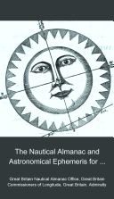 The Nautical Almanac and Astronomical Ephemeris for the Year ...