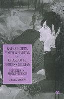 Kate Chopin, Edith Wharton and Charlotte Perkins Gilman