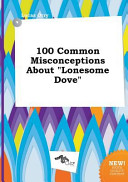 100 Common Misconceptions about Lonesome Dove