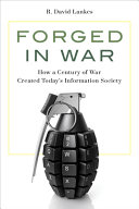 link to Forged in war : how a century of war created today's information society in the TCC library catalog