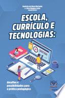 ESCOLA, CURRÍCULO E TECNOLOGIAS: desafios e possibilidades para a prática pedagógica