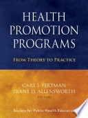 """Health Promotion Programs: From Theory to Practice"" by Carl I. Fertman, Diane D. Allensworth, Society for Public Health Education (SOPHE)"