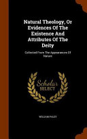 Natural Theology, Or Evidences of the Existence and Attributes of the Deity