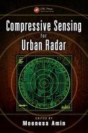 Compressive sensing for urban radar / edited by Moeness Amin