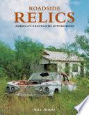 Roadside Relics  : America's Abandoned Automobiles