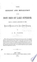 The Geology and Metallurgy of the Iron Ores of Lake Superior; Being a Report Addresses to the Board of Directors of the Iron Cliffs Company