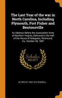 The Last Year of the War in North Carolina  Including Plymouth  Fort Fisher and Bentonsville Book