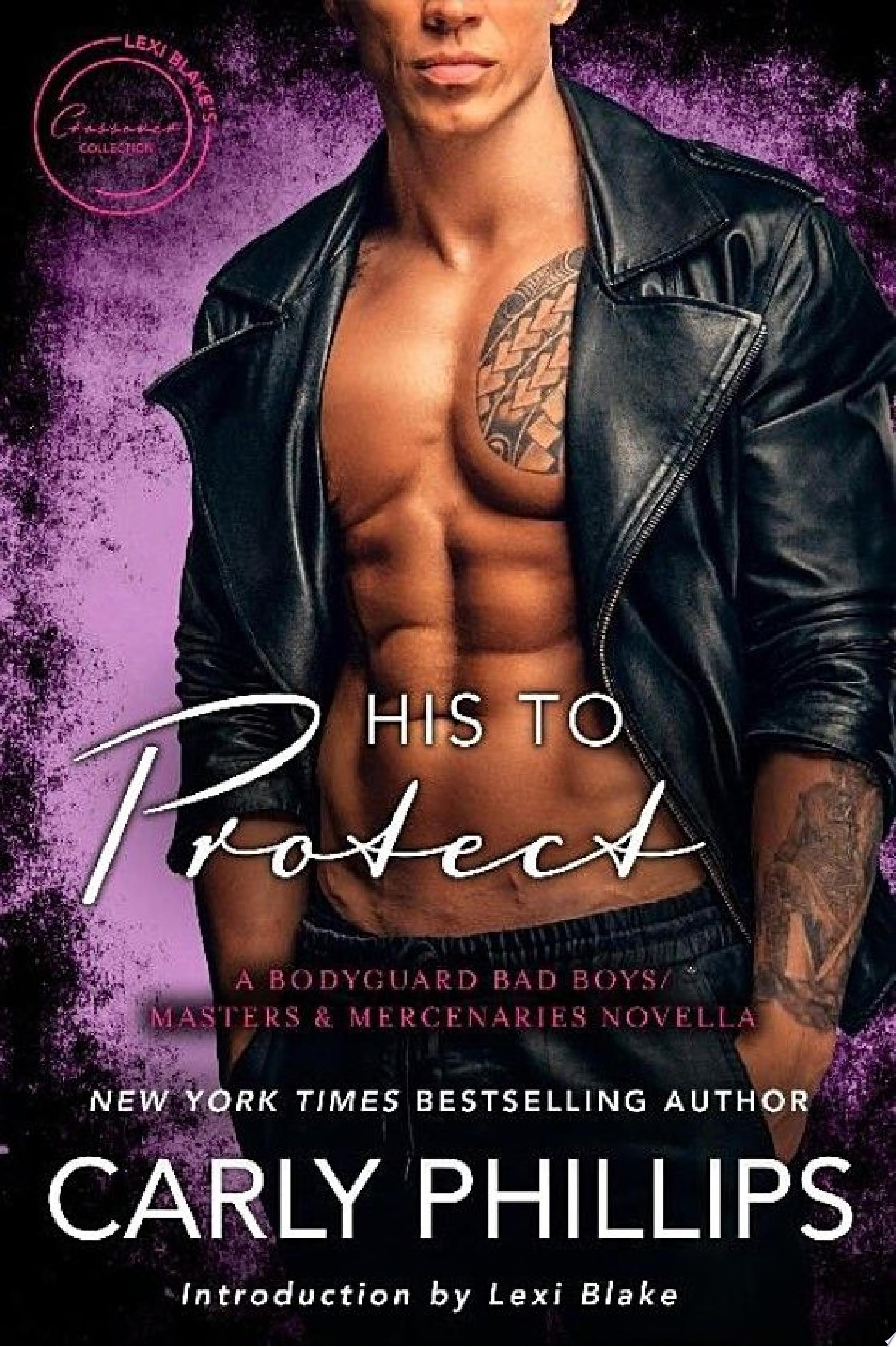 His To Protect  A Bodyguard Bad Boys Masters and Mercenaries Novella