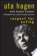 """Respect for Acting"" by Uta Hagen, Haskel Frankel, David Hyde Pierce"