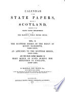 The Scottish series of the reign of Queen Elizabeth  1589 1603  an appendix to the Scottish series  1543 1592  and the state papers relating to Mary Queen of Scots during her detention in England  1568 1587