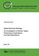Digital Business Strategy: An Investigation of Generic Types, Performance Implications, and Path Dependence Pdf/ePub eBook