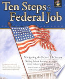 Ten Steps to a Federal Job  : Navigating the Federal Job System, Writing Federal Resumes, KSAs and Cover Letters with a Mission , Volume 1