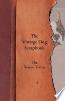 The Vintage Dog Scrapbook   The Boston Terrier Book PDF