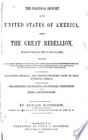 The Political History of the United States of America, During the Great Rebellion, from November 6, 1860, to July 4, 1864