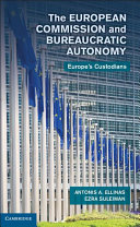 The European Commission and Bureaucratic Autonomy: Europe's ...