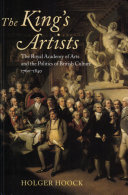 The King's Artists : The Royal Academy of Arts and the Politics of British Culture 1760-1840