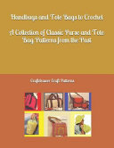 Handbags and Tote Bags to Crochet   A Collection of Classic Crochet Purse and Tote Bag Patterns from the Past