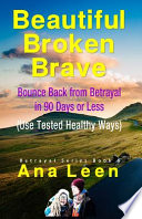 Beautiful Broken Brave: Bounce Back from Betrayal in 90 Days Or Less (Using Tested Healthy Ways)